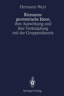 Riemanns Geometrische Ideen, Ihre Auswirkung Und Ihre Verknupfung Mit Der Gruppentheorie By Weyl, Hermann/ Chandrasekharan, Komaravolu (EDT)
